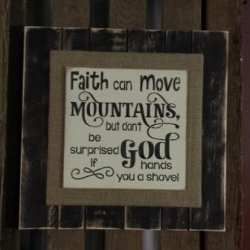 faith-can-move-mountains-but-dont-be-surprised-if-god-hands-you-a-shovel-4