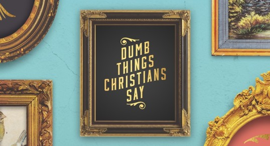 dumb-things-christians-say-sermon-series-idea